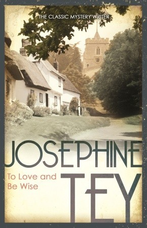 Josephine Tey, To Love and Be Wise