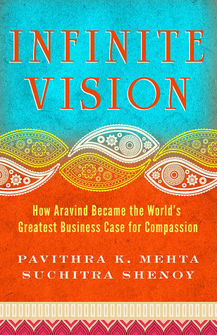 Infinite Vision: How Aravind Became the World's Greatest Business Case for Compassion