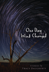 One Day the Wind Changed: Stories