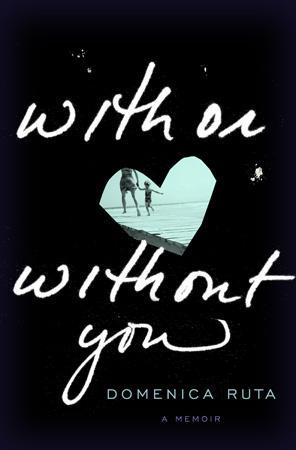 Book Review #25: With or Without You by Domenica Ruta (1/2)