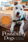 "The Possibility Dogs: What a Handful of ""Unadoptables"" Taught Me About Service, Hope, and Healing"