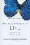 The Good and Beautiful Life: Putting on the Character of Christ