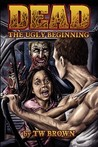 Dead: The Ugly Beginning (Dead, #1)