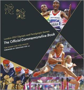 London 2012 Olympic and Paralympic Games: The Official Commemorative Book. Tom Knight, Sybil Ruscoe
