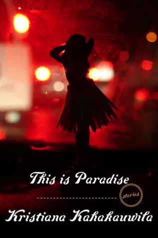 This is Paradise: Stories by Kristiana Kahakauwila