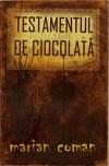 Testamentul de ciocolată by Marian Coman