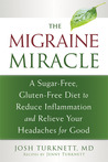 The Migraine Miracle: A Sugar-Free, Gluten-Free Diet to Reduce Inflammation and Relieve Your Headaches for Good