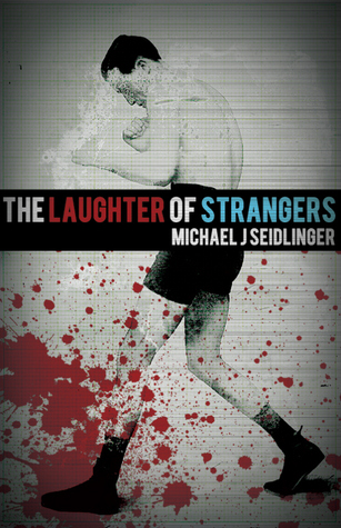 The Laughter of Strangers by Michael J. Seidlinger