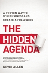 The Hidden Agenda: A Proven Way to Win Business and Create a Following