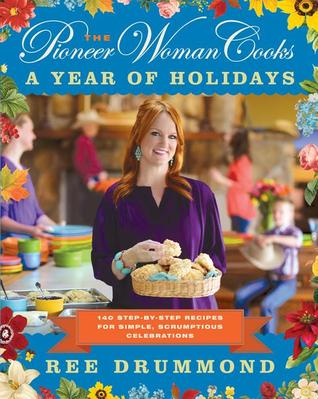 The Pioneer Woman Cooks: A Year of Holidays