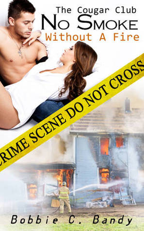 No Smoke Without A Fire (The Cougar Club, #1) paperback by Bobbie C. Bandy