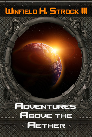 Adventures Above the Aether by Winfield Strock III