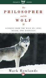 Book Review – The Philosopher and the Wolf: Lessons from the Wild on Love, Death, and Happiness by Mark Rowlands