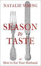 Season to Taste (or How To Eat Your Husband) by Natalie Young: A Review
