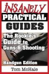 The Rookie's Guide to Guns and Shooting, Handgun Edition by Tom  Mchale
