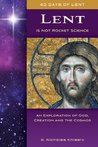 Lent Is Not Rocket Science: An Exploration of god, Cration and the Cosmos