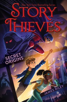 STORY THIEVES: SECRET ORIGINS by James Riley