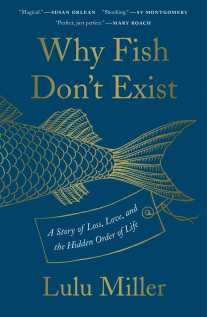 Why Fish Don't Exist | Book by Lulu Miller | Official Publisher ...