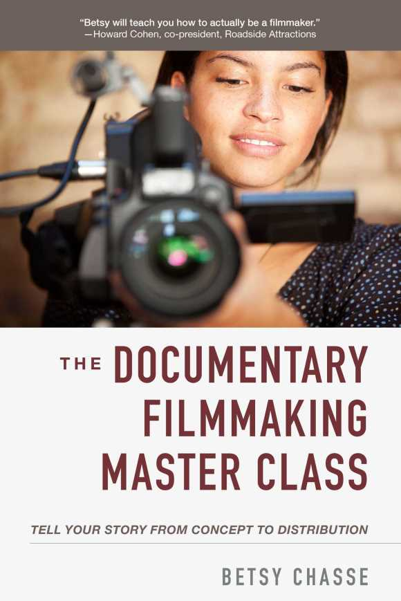 The Documentary Filmmaking Master Class | Book by Betsy Chasse ...
