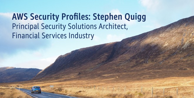 AWS Security Profiles: Stephen Quigg, Principal Security Solutions Architect, Financial Services Industry