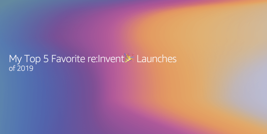 favorite re:Invent launches of 2019