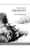 Authentic Creativity: How to Make the Most of Your Creative Intent, Strategy and Perspective
