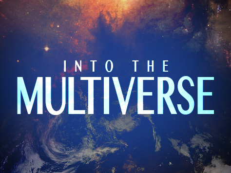 Into the Multiverse