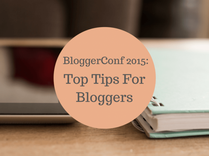 BloggerConf 2015 in Dublin, Ireland has brought plenty tips and tricks for everything blogging related