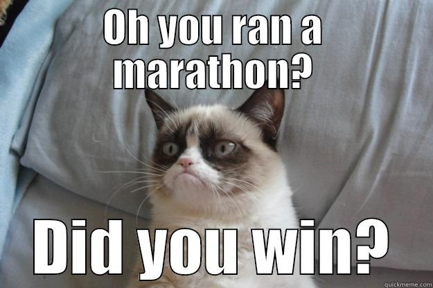 Things you shouldn't ever tell a runner. You ran a marathon? Did you win? | LadyofAwesome.com