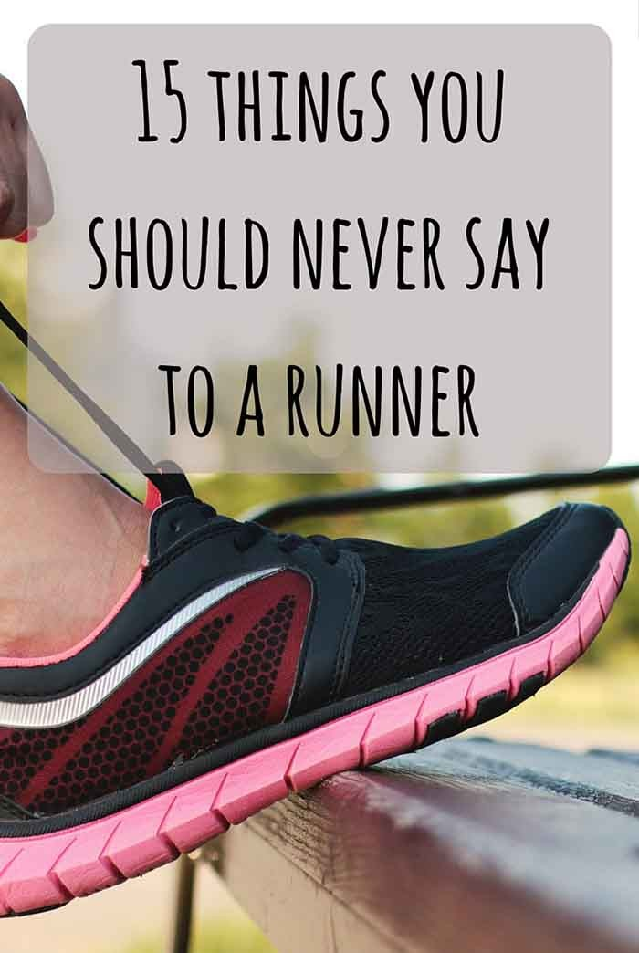 No matter what kind of a runner you are, or how long have you been one - there are certain things no runner in the world likes to hear. If you, however, aren't a runner - please be kind to your runner friends! :)   LadyofAwesome.com