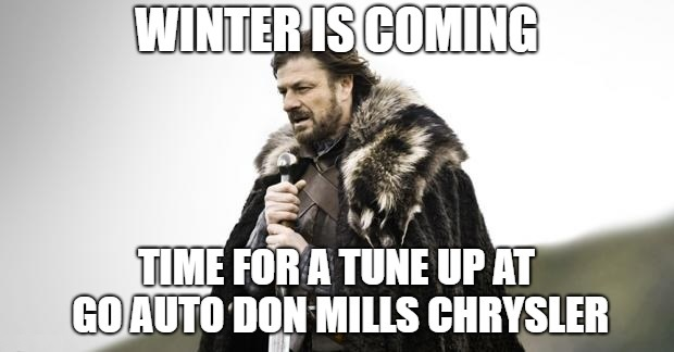 Eddard Stark, Lord of Winterfell, Warden of the North, laments of the coming of winter, and decides to get a tune-up at Go Auto Don Mills. Memes are fun.