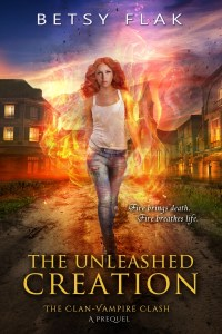 The Unleashed Creation (The Clan-Vampire Clash: A Prequel) by Betsy Flak