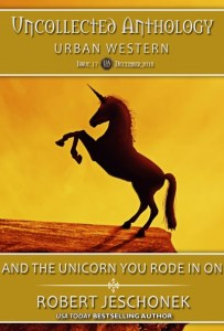 And the Unicorn You Rode In On by Robert Jeschonek