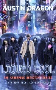 Liquid Cool: The Cyberpunk Detective Series by Austin Dragon