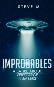 IMPROBABLES: a satire about very large numbers by Steve M