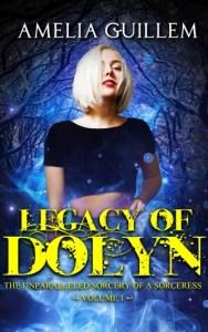 Legacy of Dolyn: Volume 1 by Amelia Guillem
