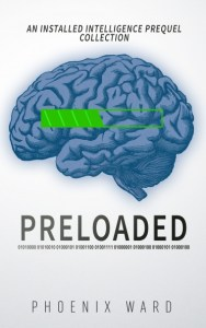 Preloaded: An Installed Intelligence Prequel Collection by Phoenix Ward