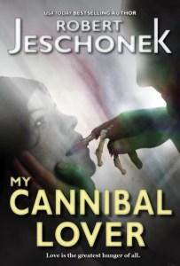 My Cannibal Lover by Robert Jeschonek