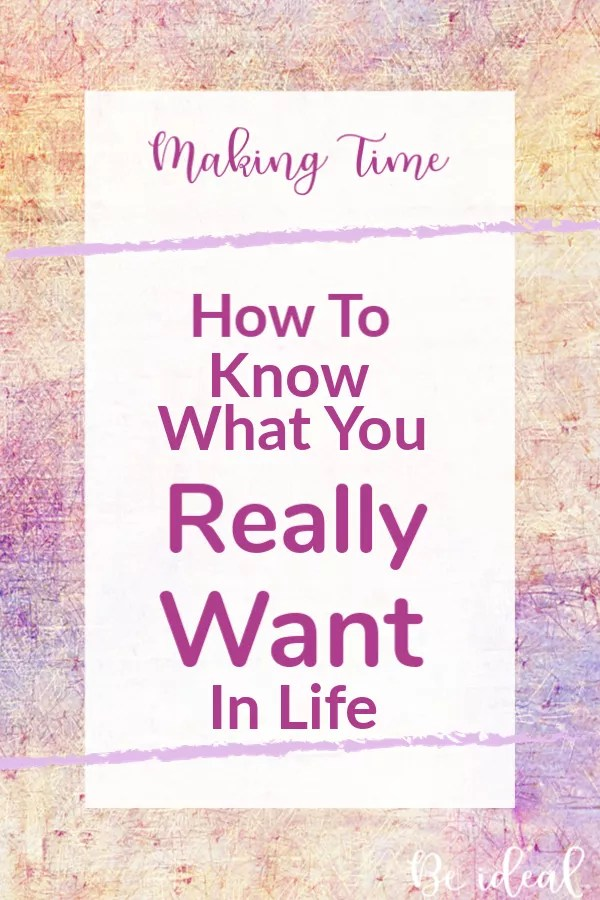 Making Time for You: How to Know what you really want to spend your time on.