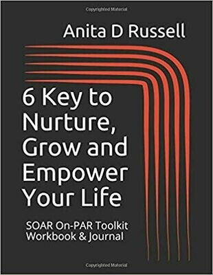 6 Keys to Nurture Grow and Empower Your Life: Workbook and Journal