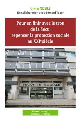 Pour en finir avec le trou de la Sécu, repenser la protection sociale au 21e siècle, par Olivier Nobile