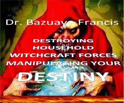 Destroying Household Witchcraft Manipulating your Destiny