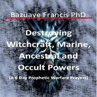 DESTROYING WITCHCRAFT, MARINE, ANCESTRAL AND OCCULT POWERS (It's Ebook not Hardcover)