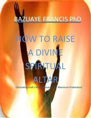 HOW TO RAISE A DIVINE SPIRITUAL ALTAR(It's Ebook not Hardcover)