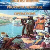 UNDERSTANDING PROPHETIC WARFARE OPERATIONS (It's Ebook not Hardcover)