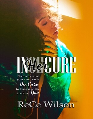 InHerCure  No matter what Your situation Is, the cure is Living on the inside of you by Rece Wilson