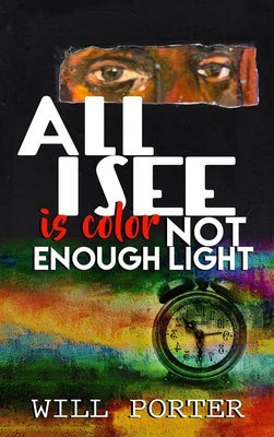 All I See is Color Not Enough Light by Will Porter