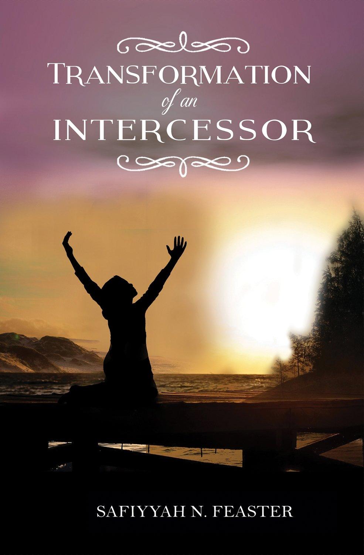 Transformation of an Intercessor by Safiyyah N Feaster