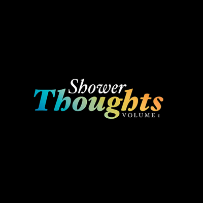 Shower Thoughts by Angelo Logan