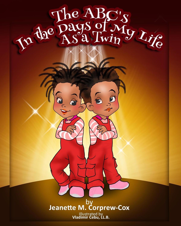 The Abc's in the Days of My Life as a Twin by Jeanette Corprew-Cox